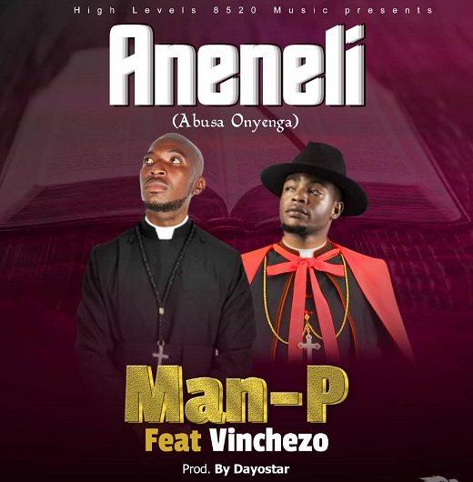 Man-P Ft Vinchenzo-Aneneli.