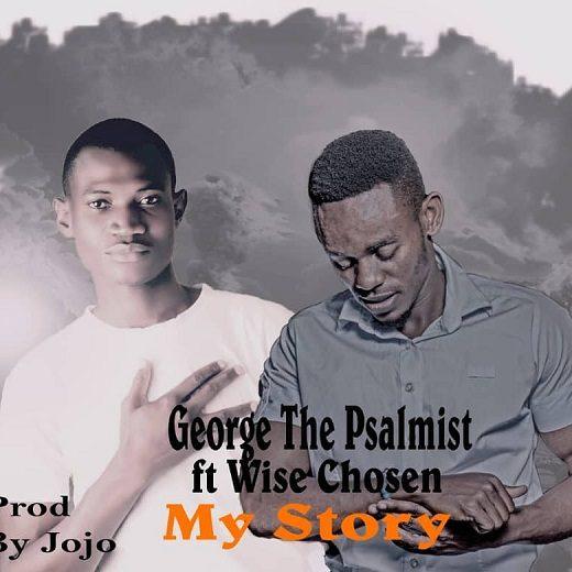 George ThePsalmist Ft Wise Chosen-My Story.