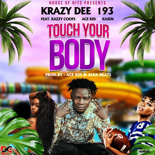 Krazy Dee193 Ft Kazzy Coofs X Ace Kid & Kasen-Touch Your Body.