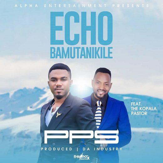 PPS Ft The Kopala Pastor-Echo Bamutanikile.