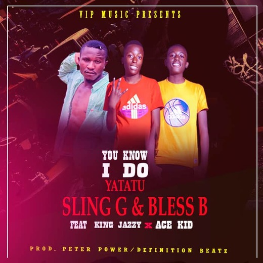 Sling G & Bless-B Ft King Jazzy X Ace Kid-You Know I Do.