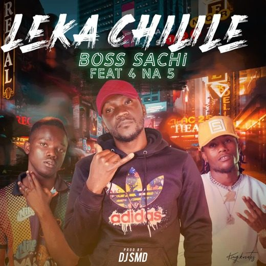 Boss Sachi Ft 4 Na 5-Leka Chilile.