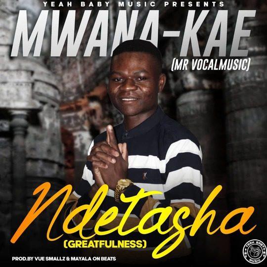 Mwana Kae-Ndetasha (Prod.Vue Smallz)