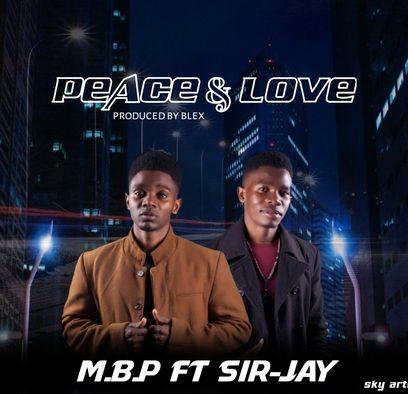 M.B.P Ft Sir Jay-Peace & Love.